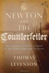 Newton and the Counterfeiter: The Unknown Detective Career of the World's Greatest Scientist - Thomas Levenson