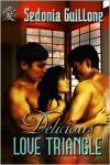 Delicious Love Triangle - Sedonia Guillone