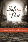 Safe from the Past: A Story of Hope, Faith and Determination - Patricia Miller Mauro