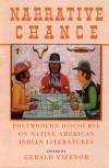 Narrative Chance: Postmodern Discourse on Native American Indian Literatures - Gerald Vizenor, James E. Seaver