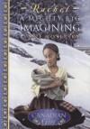 Rachel: A Mighty Big Imagining (Our Canadian Girl) - Lynne Kositsky