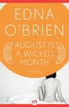 August Is a Wicked Month: A Novel - Edna O'Brien