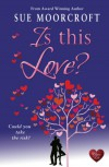 Is This Love? - Sue Moorcroft