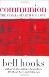 Communion: The Female Search for Love - Bell Hooks