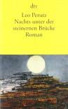 Nachts unter der steinernen Brücke. Roman - Leo Perutz