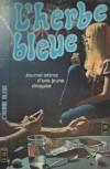 L'herbe Bleue: Journal Intime D'une Jeune Droguee (Journal D'une Jeune Fille De 15 Ans) - Anonymous, Beatrice Sparks