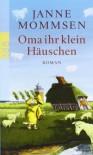 Oma Ihr Klein Häuschen Roman - Janne Mommsen