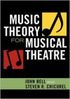 Music Theory for Musical Theatre - John Bell,  Steven R. Chicurel