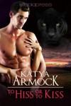 To Hiss or to Kiss - Katya Armock