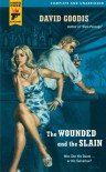 The Wounded and the Slain (Hard Case Crime #31) - David Goodis