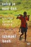 Sutra je novi dan: sjecanja djecaka ratnika - Ishmael Beah