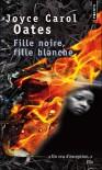 Fille noire, fille blanche - Joyce Carol Oates, Claude Seban