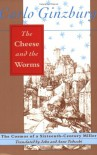 The Cheese and the Worms: The Cosmos of a Sixteenth-century Miller - Carlo Ginzburg, John Tedeschi, Anne Tedeschi