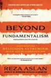Beyond Fundamentalism: Confronting Religious Extremism in the Age of Globalization - Reza Aslan