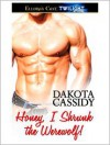 Honey, I Shrunk the Werewolf - Dakota Cassidy