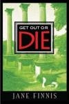 Get Out or Die - Jane Finnis