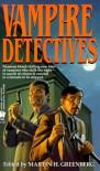 Vampire Detectives - Martin H. Greenberg, Various