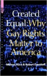Created Equal: Why Gay Rights Matter to America - Michael Nava, Robert Dawidoff
