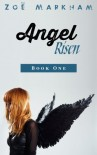 Angel, Risen: Book One of The Angel Trilogy - Zoë Markham