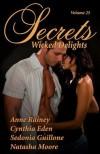 Secrets: Wicked Delights - Anne Rainey, Cynthia Eden, Sedonia Guillone, Natasha Moore