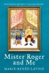 Mister Roger and Me - Marie-Renée Lavoie, Wayne Grady