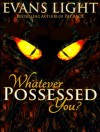 Whatever Possessed You? - Evans Light