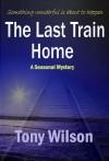 The Last Train Home - Tony   Wilson