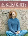 Viking Knits and Ancient Ornaments: Interlace Patterns from Around the World in Modern Knitwear - Anders Rydell, Elsebeth Lavold