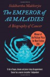 Emperor of All Maladies: A Biography of Cancer - Siddhartha Mukherjee