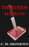 Thirteen Suspects - C. M. Okonkwo
