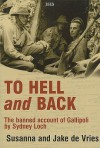 To Hell and Back: The Banned Account of Gallipoli by Sydney Loch - Susanna de Vries, Jake De Vries