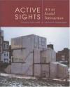 Active Sights: Art as Social Interaction - Timothy Van Laar, Leonard Diepeveen
