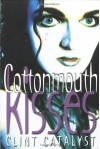Cottonmouth Kisses - Clint Catalyst