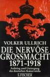 Die nervöse Großmacht. Aufstieg und Untergang des deutschen Kaiserreichs 1871 - 1918 - Volker Ullrich
