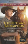 The Outlaw's Redemption - Renee Ryan