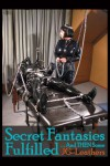 Secret Fantasies Fulfilled... And THEN Some - J.G. Leathers