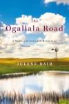 The Ogallala Road: A Memoir of Love and Reckoning - Julene Bair