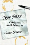 True Story: A Christianity Worth Believing In - James Choung