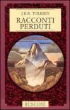 Racconti perduti (Storie della Terra-di-Mezzo) - J.R.R. Tolkien, J.R.R. Tolkien, Cinzia Pieruccini