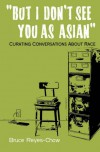 But I Don't See You as Asian: Curating Conversations about Race - Bruce Reyes-Chow