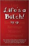 Life's A Bitch! - C.P.