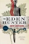 The Eden Hunter: A Novel - Skip Horack
