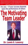The Motivating Team Leader - Lewis E. Losoncy