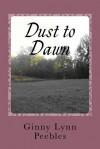 Dust to Dawn (Dark to Light Trilogy, #1) - Ginny Lynn Peebles