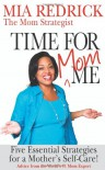 Time for Mom-Me: 5 Essential Strategies for a Mother's Self-Care - Mia Renee Redrick