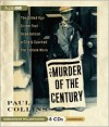 The Murder of the Century: The Gilded Age Crime That Scandalized a City & Sparked the Tabloid Wars - Paul  Collins, William Dufris