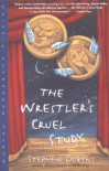 The Wrestler's Cruel Study - Stephen Dobyns