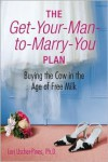The Get-Your-Man-to-Marry-You Plan: Buying the Cow in the Age of Free Milk - Lori Uscher-Pines