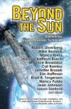 Beyond The Sun SF - Mike Resnick, Robert Silverberg, Kristine Kathryn Rusch, Nancy Kress, Jennifer Brozek, Jean Johnson, Maurice Broaddus, Cat Rambo, Nancy Fulda, Erin Hoffman, Jason Sanford, Anthony R. Cardno, Jaleta Clegg, Bryan Thomas Schmidt, Alex Shvartsman, Simon C. Larter, Brad R. To