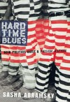 Hard Time Blues: How Politics Built a Prison Nation - Sasha Abramsky
